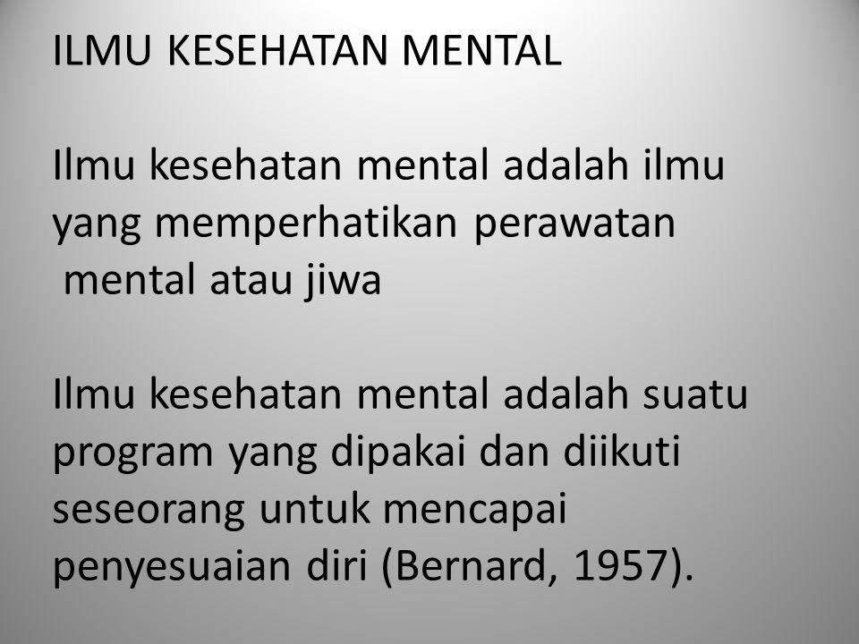 ILMU KESEHATAN MENTAL Ilmu kesehatan mental adalah ilmu yang memperhatikan perawatan mental atau jiwa Ilmu kesehatan mental adalah suatu program yang