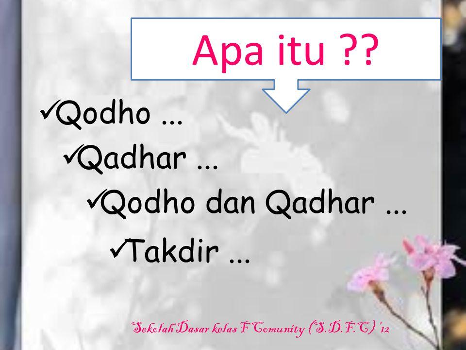 Qodho... Qadhar... Qodho dan Qadhar... Takdir...