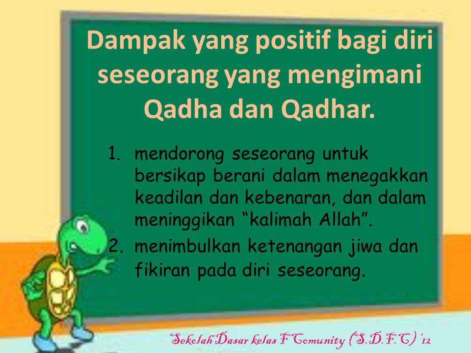 Dampak yang positif bagi diri seseorang yang mengimani Qadha dan Qadhar.