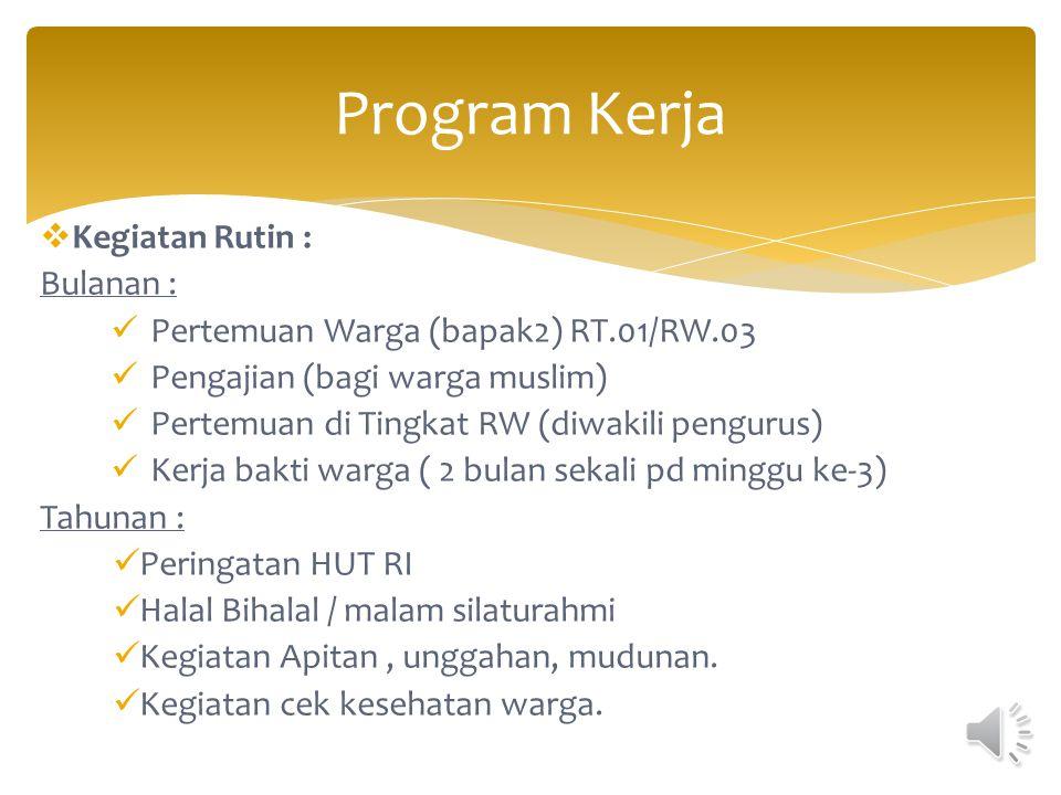  Penggalangan sumber dana KAS untuk RT.01 / RW.03  Penetapan Tata Tertib bagi seluruh warga RT-01/ RW03.  Inventarisir aset RT.01 / RW.03 kel Padan