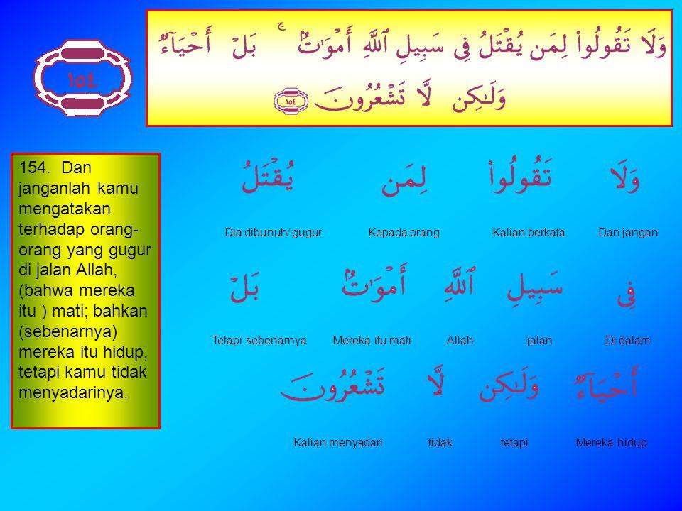 Al Baqarah 154 - 157 Sapi Betina 154 - 157 Pelajaran juz 2 minggu kelima Senin 27 Maret 2006 lempung_garing@yahoo.com Ki Ageng Lempung Garing