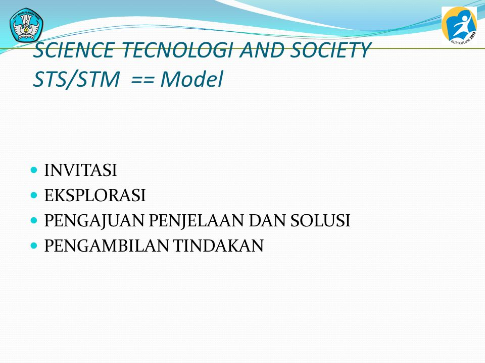 SCIENCE TECNOLOGI AND SOCIETY STS/STM == Model MODEL SIKLUS BELAJAR  Model Project Work  Quantum Teaching and Learning (QTL)  Contextual Teaching a