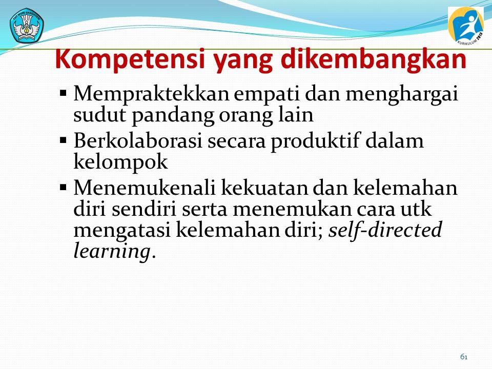 Kompetensi yang dikembangkan  Beradaptasi dan berpartisipasi dlm perubahan  Mengenali dan memahami masalah dan mampu membuat keputusan yg beralasan