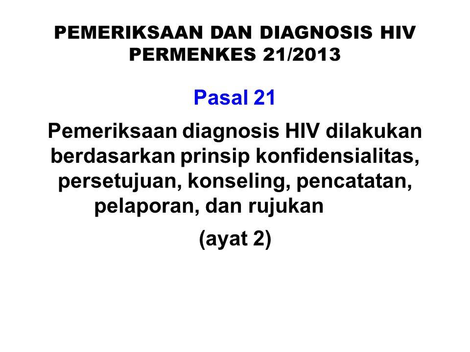 PEMERIKSAAN DAN DIAGNOSIS HIV PERMENKES 21/2013 Pasal 21 Pemeriksaan diagnosis HIV dilakukan berdasarkan prinsip konfidensialitas, persetujuan, konsel