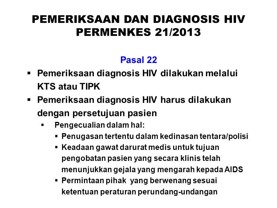 Pasal 22  Pemeriksaan diagnosis HIV dilakukan melalui KTS atau TIPK  Pemeriksaan diagnosis HIV harus dilakukan dengan persetujuan pasien  Pengecual