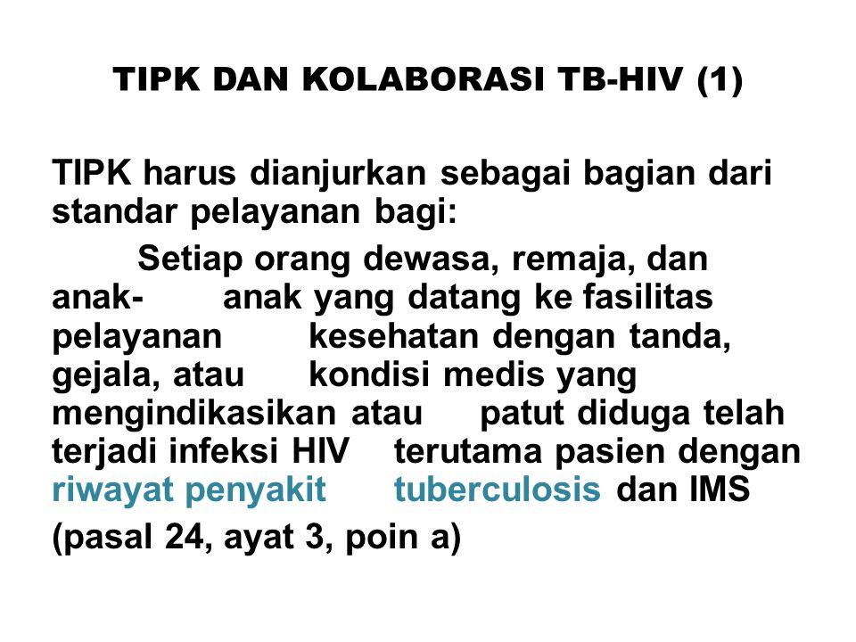 TIPK DAN KOLABORASI TB-HIV (1) TIPK harus dianjurkan sebagai bagian dari standar pelayanan bagi: Setiap orang dewasa, remaja, dan anak-anak yang datan