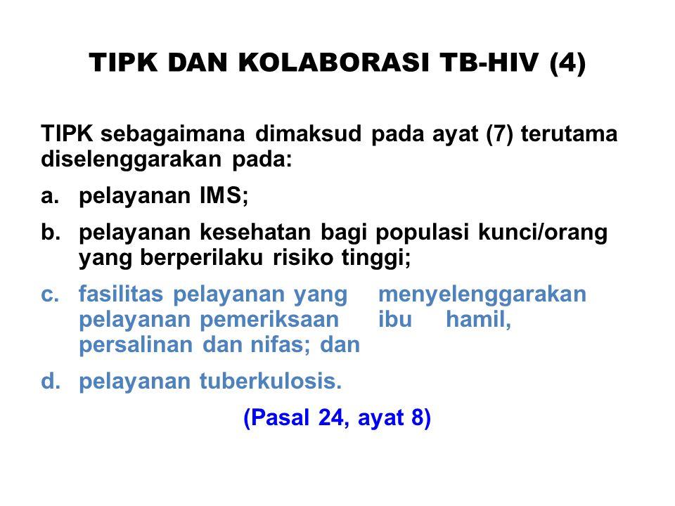 TIPK DAN KOLABORASI TB-HIV (4) TIPK sebagaimana dimaksud pada ayat (7) terutama diselenggarakan pada: a.pelayanan IMS; b.pelayanan kesehatan bagi popu