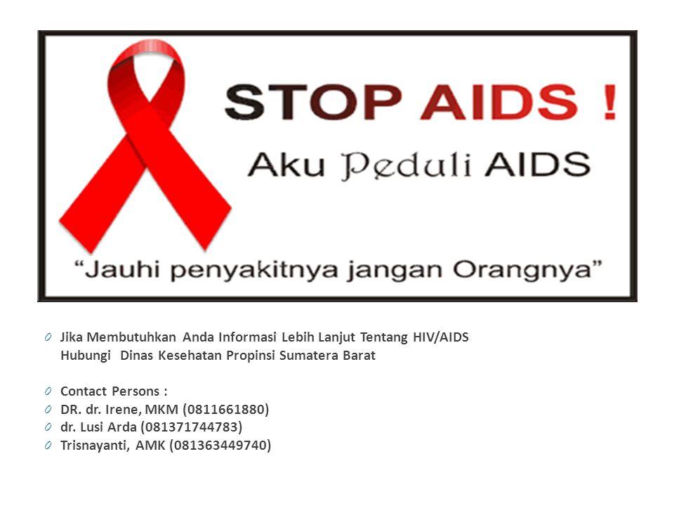 0 Jika Membutuhkan Anda Informasi Lebih Lanjut Tentang HIV/AIDS Hubungi Dinas Kesehatan Propinsi Sumatera Barat 0 Contact Persons : 0 DR. dr. Irene, M