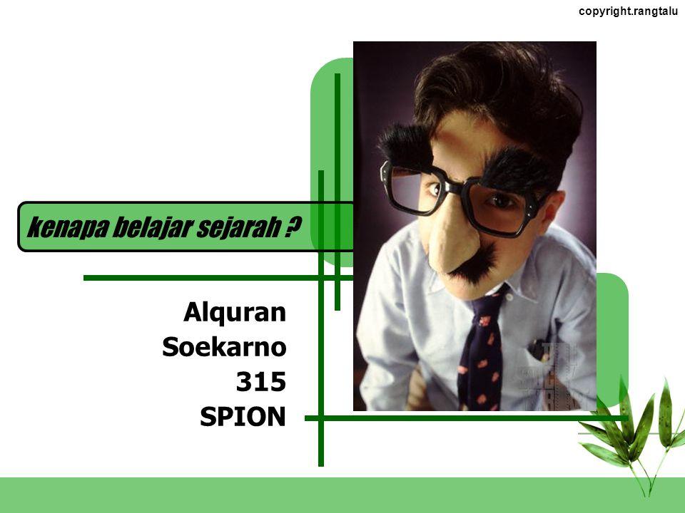 copyright.rangtalu Alquran Soekarno 315 SPION kenapa belajar sejarah ?