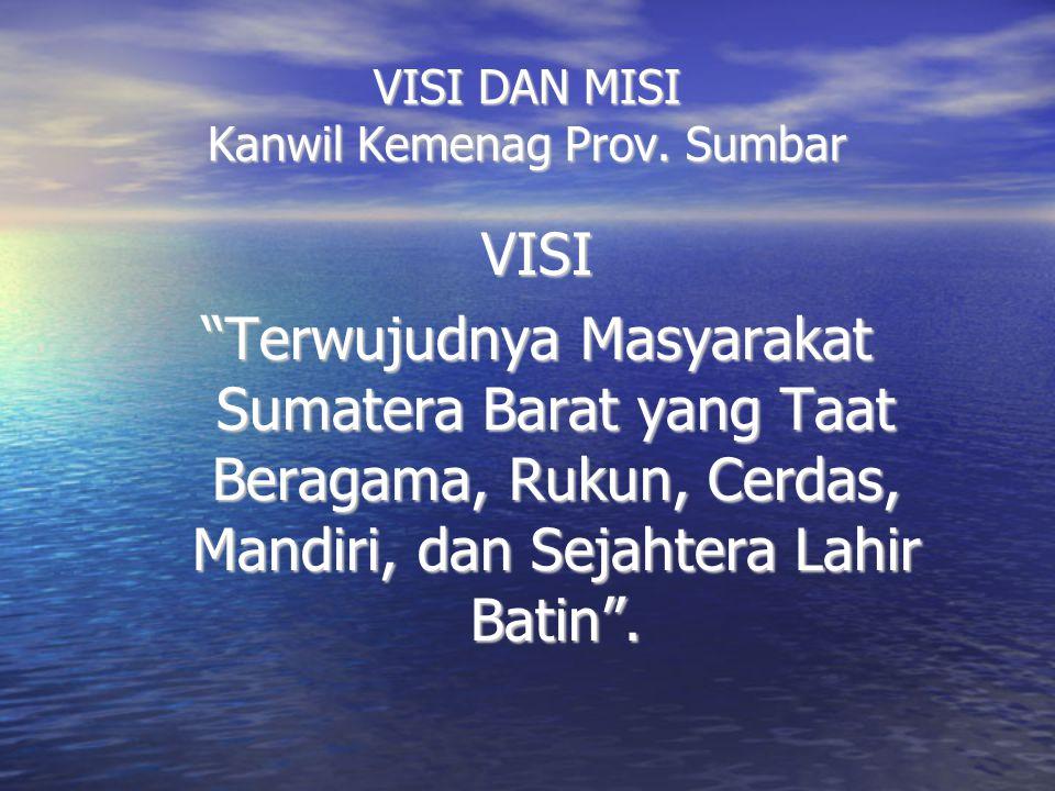 """VISI DAN MISI Kanwil Kemenag Prov. Sumbar VISI """"Terwujudnya Masyarakat Sumatera Barat yang Taat Beragama, Rukun, Cerdas, Mandiri, dan Sejahtera Lahir"""