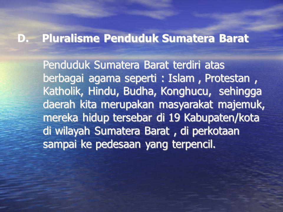 D. Pluralisme Penduduk Sumatera Barat Penduduk Sumatera Barat terdiri atas berbagai agama seperti : Islam, Protestan, Katholik, Hindu, Budha, Konghucu