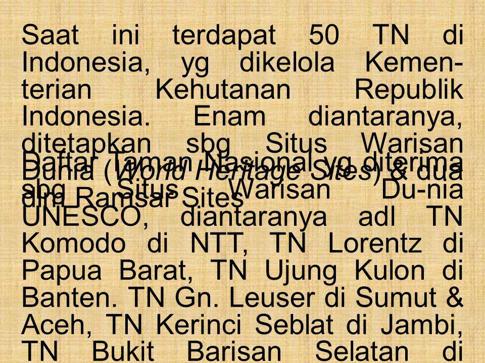 Daftar Taman Nasional yg diterima sbg Situs Warisan Du-nia UNESCO, diantaranya adl TN Komodo di NTT, TN Lorentz di Papua Barat, TN Ujung Kulon di Bant