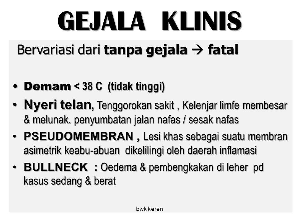 GEJALA KLINIS Bervariasi dari tanpa gejala  fatal Demam < 38 C (tidak tinggi)Demam < 38 C (tidak tinggi) Nyeri telan, Tenggorokan sakit, Kelenjar lim