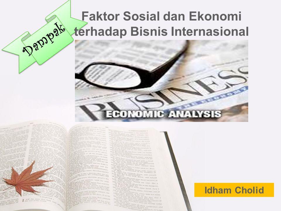 Faktor Sosial dan Ekonomi terhadap Bisnis Internasional Idham Cholid Dampak