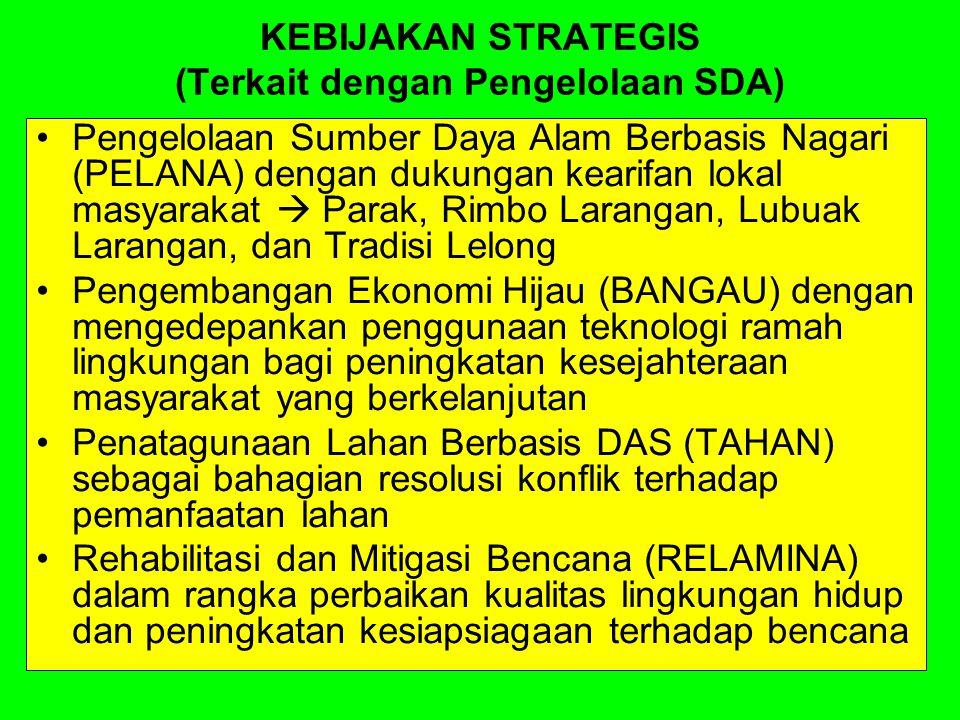 KEBIJAKAN STRATEGIS (Terkait dengan Pengelolaan SDA) Pengelolaan Sumber Daya Alam Berbasis Nagari (PELANA) dengan dukungan kearifan lokal masyarakat 