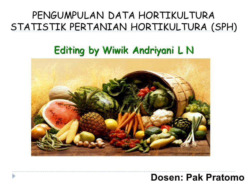 PENGUMPULAN DATA HORTIKULTURA STATISTIK PERTANIAN HORTIKULTURA (SPH) Editing by Wiwik Andriyani L N Dosen: Pak Pratomo