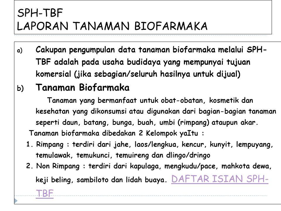SPH-TBF LAPORAN TANAMAN BIOFARMAKA a) Cakupan pengumpulan data tanaman biofarmaka melalui SPH- TBF adalah pada usaha budidaya yang mempunyai tujuan ko