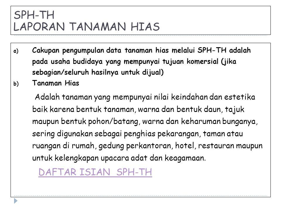 SPH-TH LAPORAN TANAMAN HIAS a) Cakupan pengumpulan data tanaman hias melalui SPH-TH adalah pada usaha budidaya yang mempunyai tujuan komersial (jika s