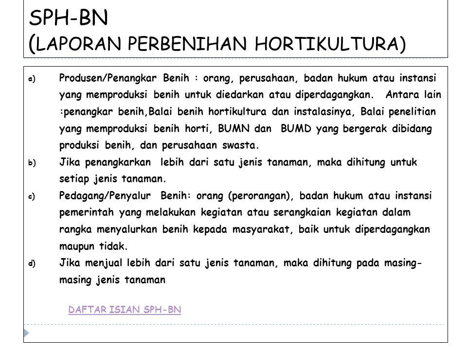 SPH-BN ( LAPORAN PERBENIHAN HORTIKULTURA) a) Produsen/Penangkar Benih : orang, perusahaan, badan hukum atau instansi yang memproduksi benih untuk died