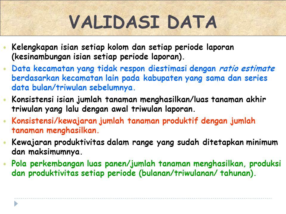 Kelengkapan isian setiap kolom dan setiap periode laporan (kesinambungan isian setiap periode laporan). Data kecamatan yang tidak respon diestimasi de