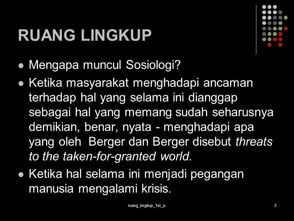 ruang_lingkup_1st_jc2 RUANG LINGKUP Mengapa muncul Sosiologi.