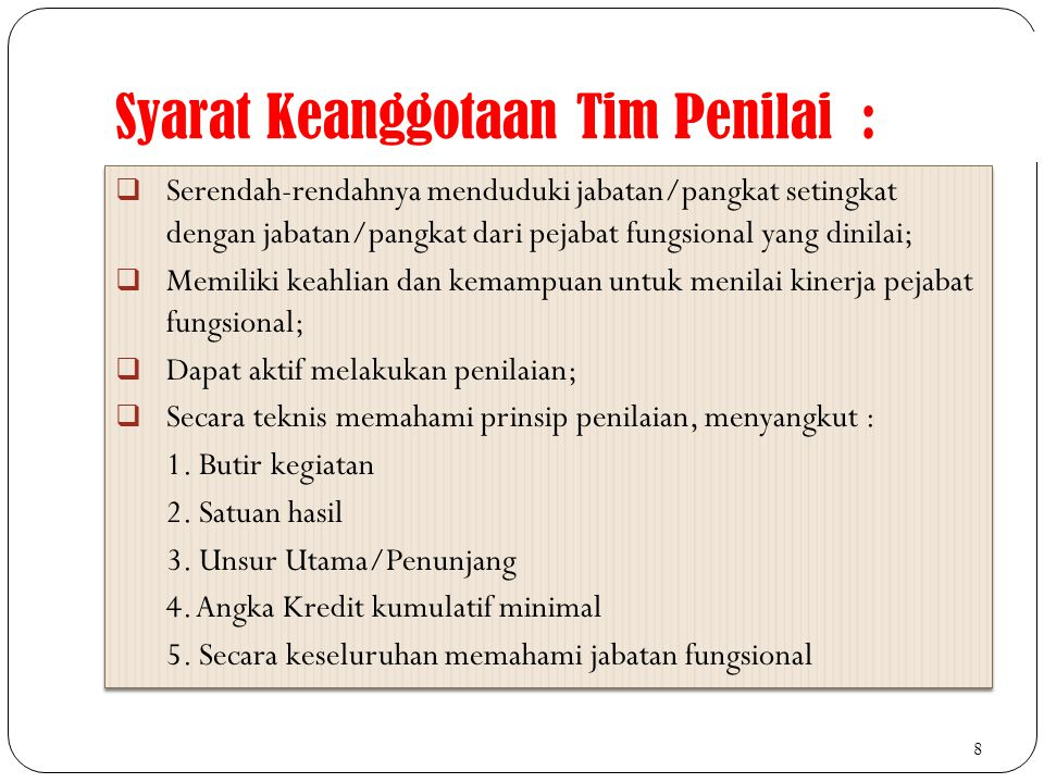 Syarat Keanggotaan Tim Penilai :  Serendah-rendahnya menduduki jabatan/pangkat setingkat dengan jabatan/pangkat dari pejabat fungsional yang dinilai;