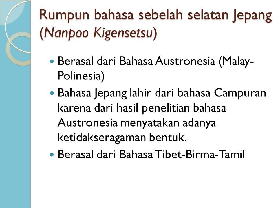 Rumpun bahasa sebelah selatan Jepang (Nanpoo Kigensetsu) Berasal dari Bahasa Austronesia (Malay- Polinesia) Bahasa Jepang lahir dari bahasa Campuran k