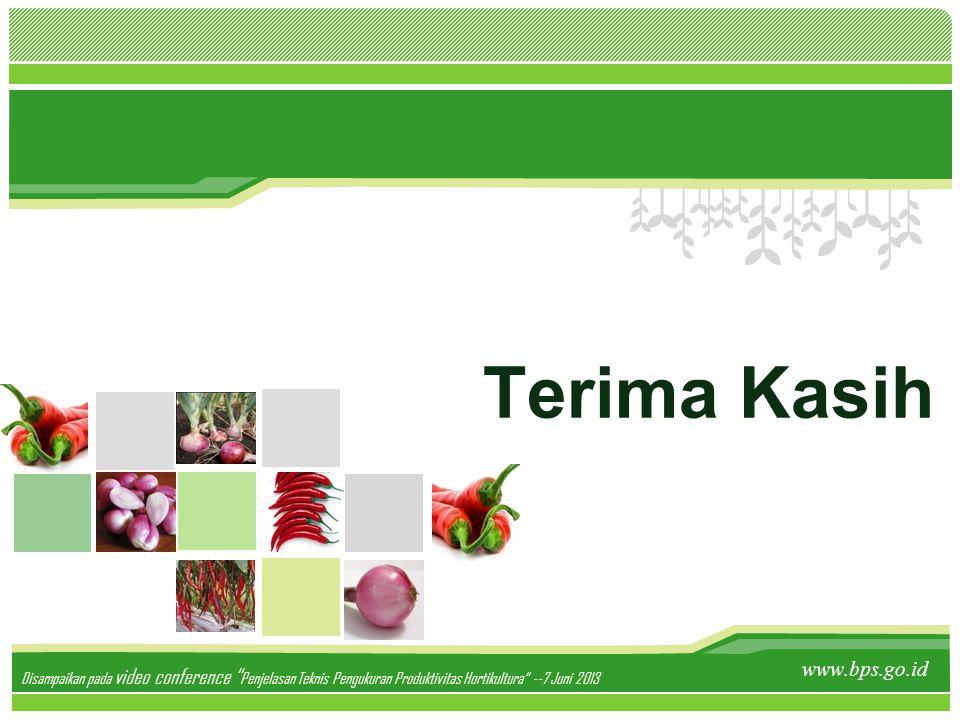 """Terima Kasih www.bps.go.id Disampaikan pada video conference """" Penjelasan Teknis Pengukuran Produktivitas Hortikultura"""" --7 Juni 2013"""