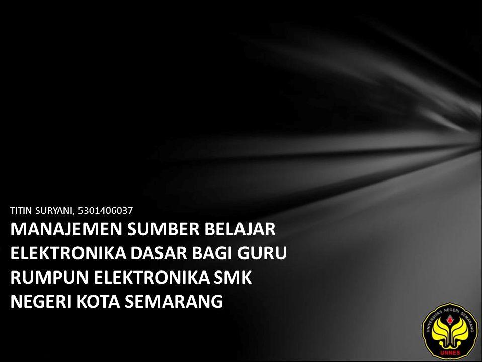 TITIN SURYANI, 5301406037 MANAJEMEN SUMBER BELAJAR ELEKTRONIKA DASAR BAGI GURU RUMPUN ELEKTRONIKA SMK NEGERI KOTA SEMARANG