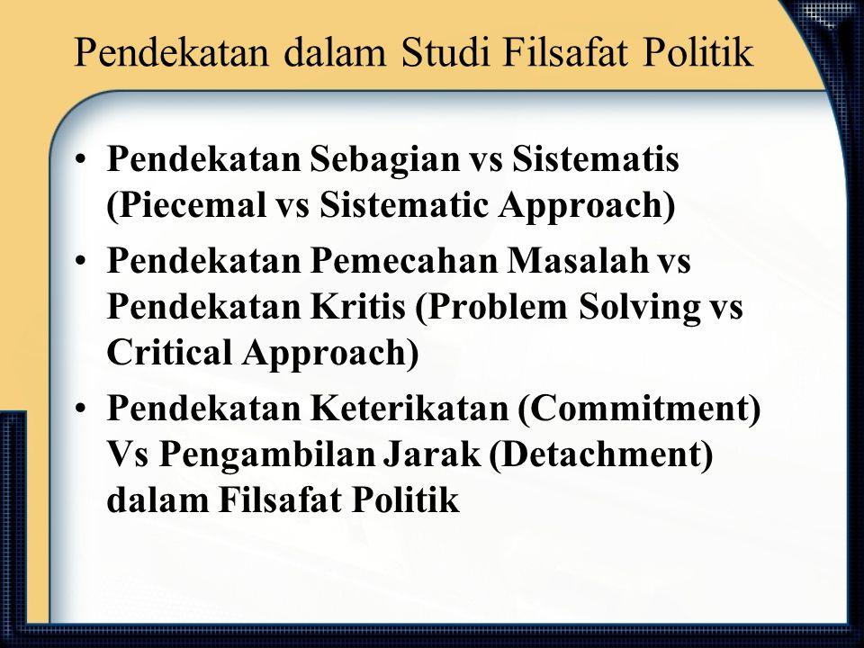 Pendekatan Sebagian vs Sistematis (Piecemal vs Sistematic Approach) Salah satu problematik yang muncul dalam studi filsafat politik adalah apakah filsafat politik harus dikembangkan melalui pendekatan sebagian atau pendekatan sistematis Sejumlah buku filsafat politik kontemporer telah disusun dengan orientasi pada sejumlah konsep, seperti legitimasi, otoritas, otonomi, demokrasi, pemilikan, hak-hak asasi, kebebasan dan persamaan analisis konseptual hanya merupakan salah satu bentuk pendekatan sebagian dalam studi filsafat politik Menurut Brown, disamping analisis konseptual (project of conceptual analysis), pendekatan sebagian dalam studi filsafat politik juga dapat mengambil bentuk berupa pencarian konsep-konsep normatif (project of normative inquiry)