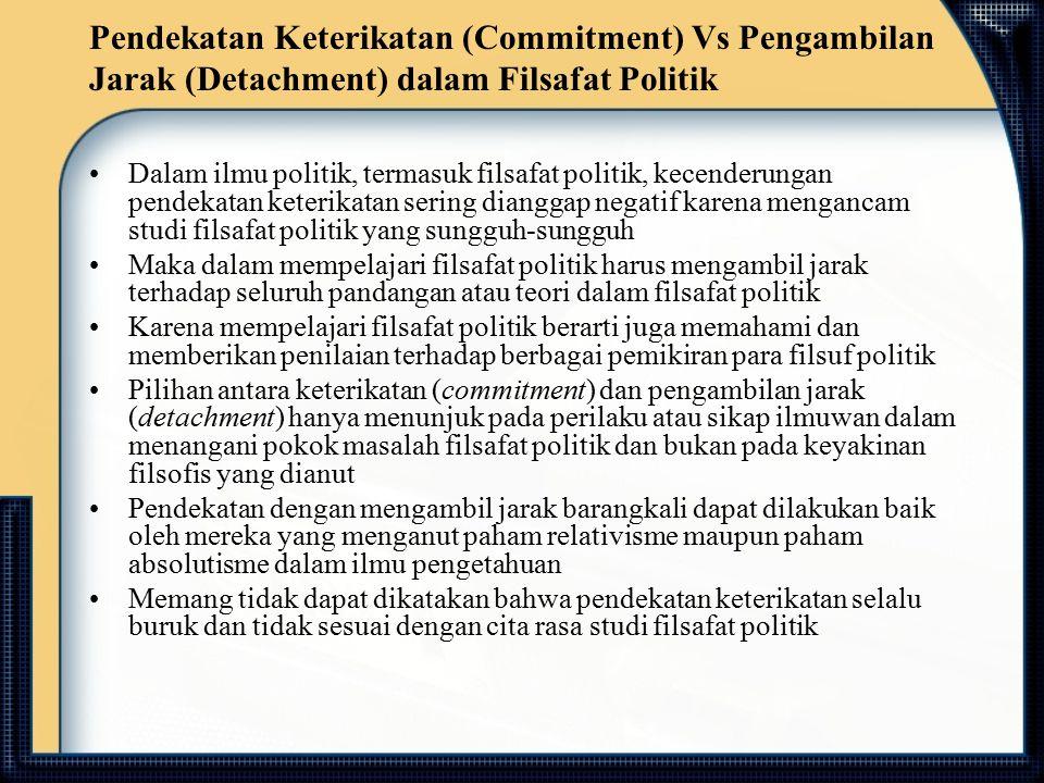 Pendekatan Keterikatan (Commitment) Vs Pengambilan Jarak (Detachment) dalam Filsafat Politik Dalam ilmu politik, termasuk filsafat politik, kecenderun