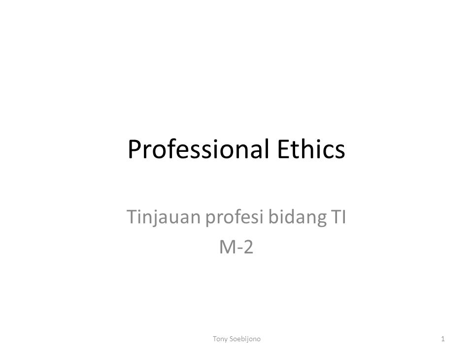 Professional Ethics Tinjauan profesi bidang TI M-2 1Tony Soebijono
