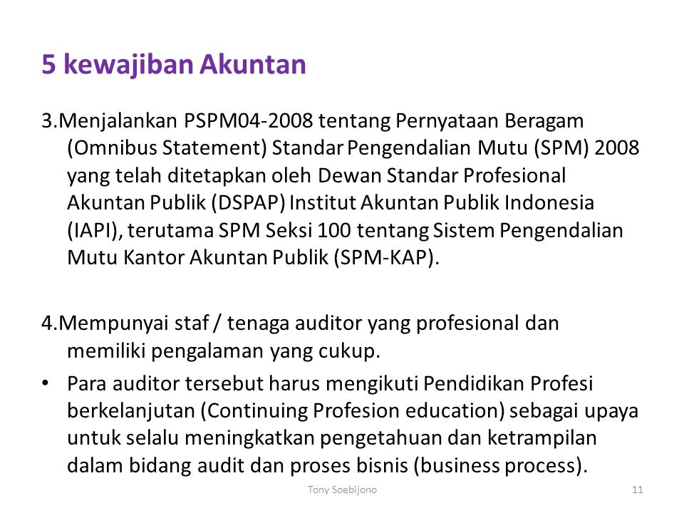 5 kewajiban Akuntan 3.Menjalankan PSPM04-2008 tentang Pernyataan Beragam (Omnibus Statement) Standar Pengendalian Mutu (SPM) 2008 yang telah ditetapka
