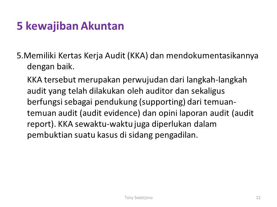 5 kewajiban Akuntan 5.Memiliki Kertas Kerja Audit (KKA) dan mendokumentasikannya dengan baik. KKA tersebut merupakan perwujudan dari langkah-langkah a