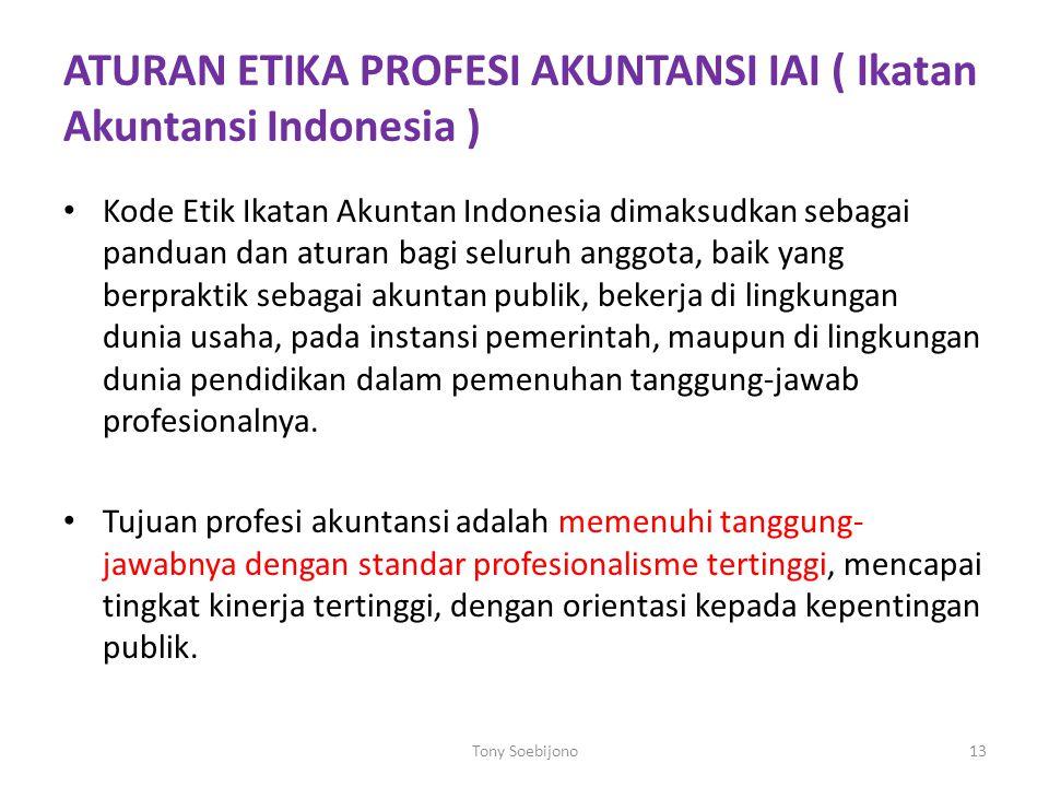 ATURAN ETIKA PROFESI AKUNTANSI IAI ( Ikatan Akuntansi Indonesia ) Kode Etik Ikatan Akuntan Indonesia dimaksudkan sebagai panduan dan aturan bagi selur