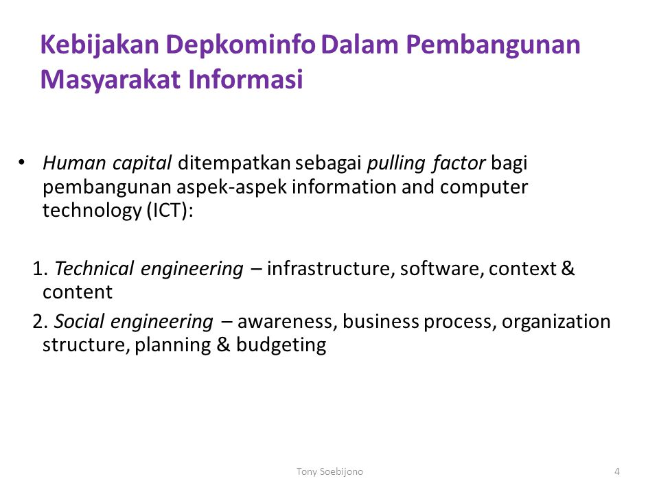 Kebijakan Depkominfo Dalam Pembangunan Masyarakat Informasi Human capital ditempatkan sebagai pulling factor bagi pembangunan aspek-aspek information