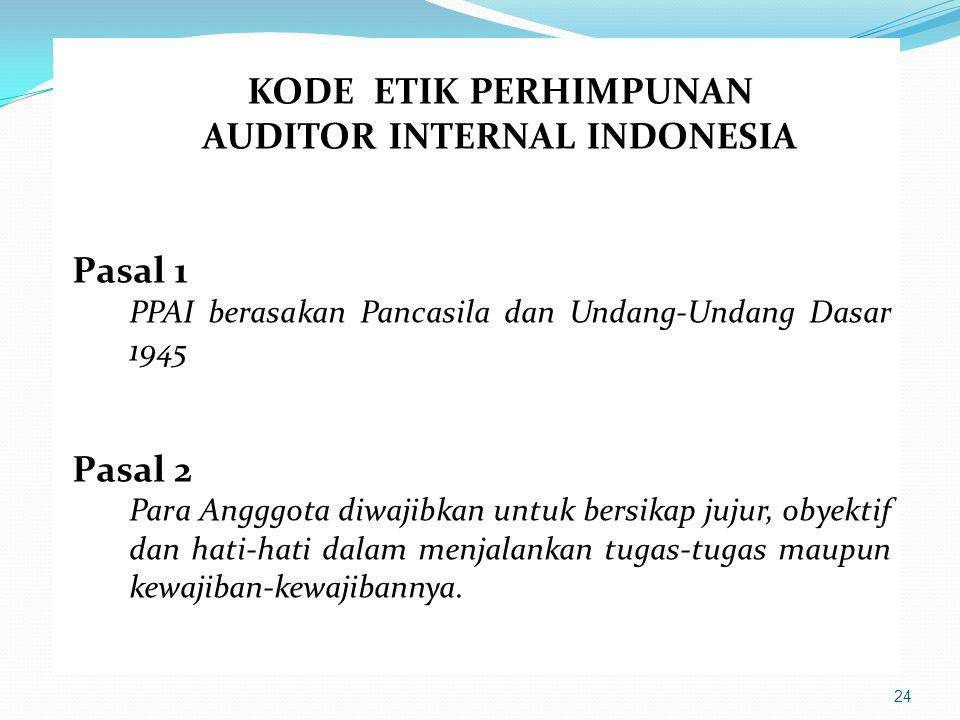 24 KODE ETIK PERHIMPUNAN AUDITOR INTERNAL INDONESIA Pasal 1 PPAI berasakan Pancasila dan Undang-Undang Dasar 1945 Pasal 2 Para Angggota diwajibkan unt