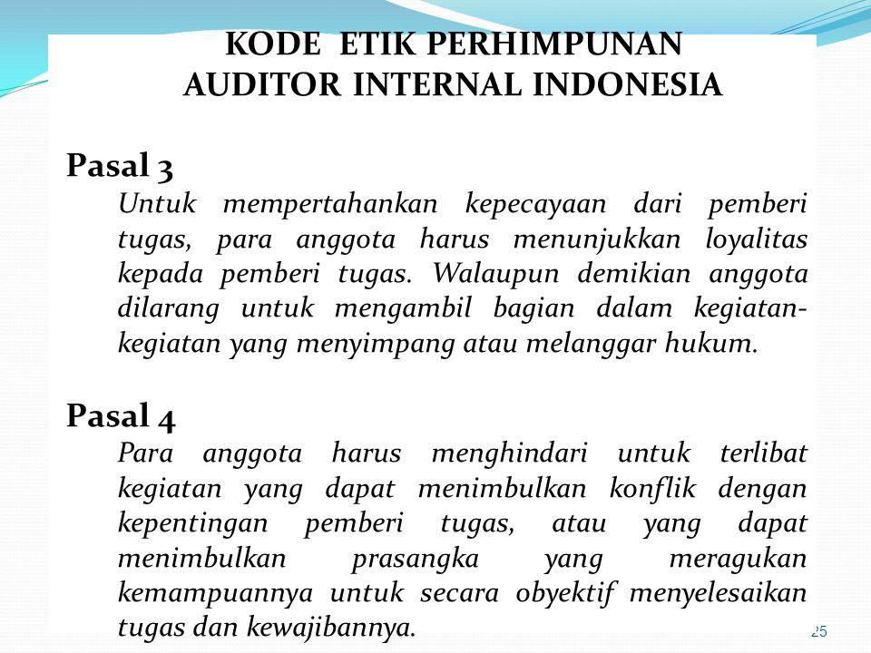25 KODE ETIK PERHIMPUNAN AUDITOR INTERNAL INDONESIA Pasal 3 Untuk mempertahankan kepecayaan dari pemberi tugas, para anggota harus menunjukkan loyalit