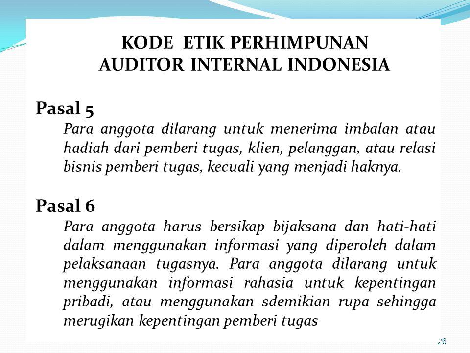 26 KODE ETIK PERHIMPUNAN AUDITOR INTERNAL INDONESIA Pasal 5 Para anggota dilarang untuk menerima imbalan atau hadiah dari pemberi tugas, klien, pelang