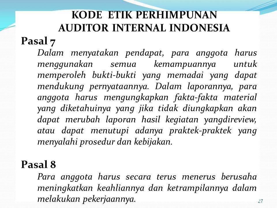 27 KODE ETIK PERHIMPUNAN AUDITOR INTERNAL INDONESIA Pasal 7 Dalam menyatakan pendapat, para anggota harus menggunakan semua kemampuannya untuk mempero