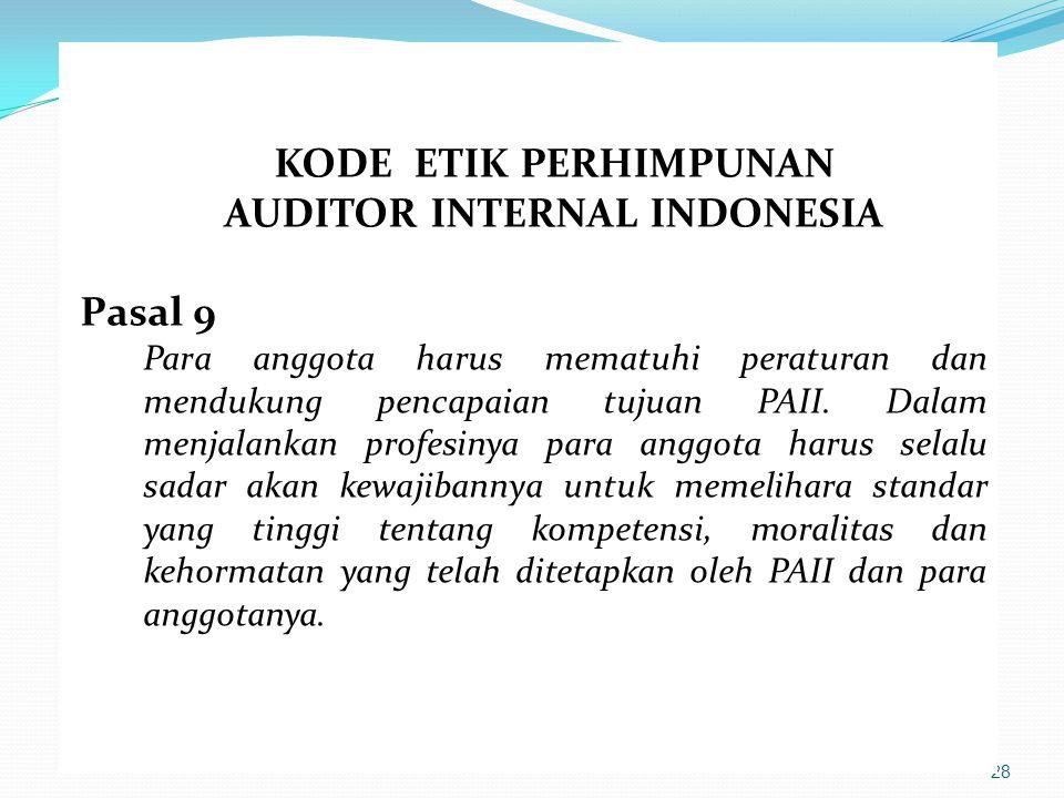 28 KODE ETIK PERHIMPUNAN AUDITOR INTERNAL INDONESIA Pasal 9 Para anggota harus mematuhi peraturan dan mendukung pencapaian tujuan PAII. Dalam menjalan