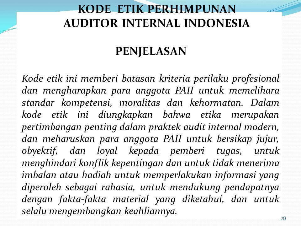 29 KODE ETIK PERHIMPUNAN AUDITOR INTERNAL INDONESIA PENJELASAN Kode etik ini memberi batasan kriteria perilaku profesional dan mengharapkan para anggo
