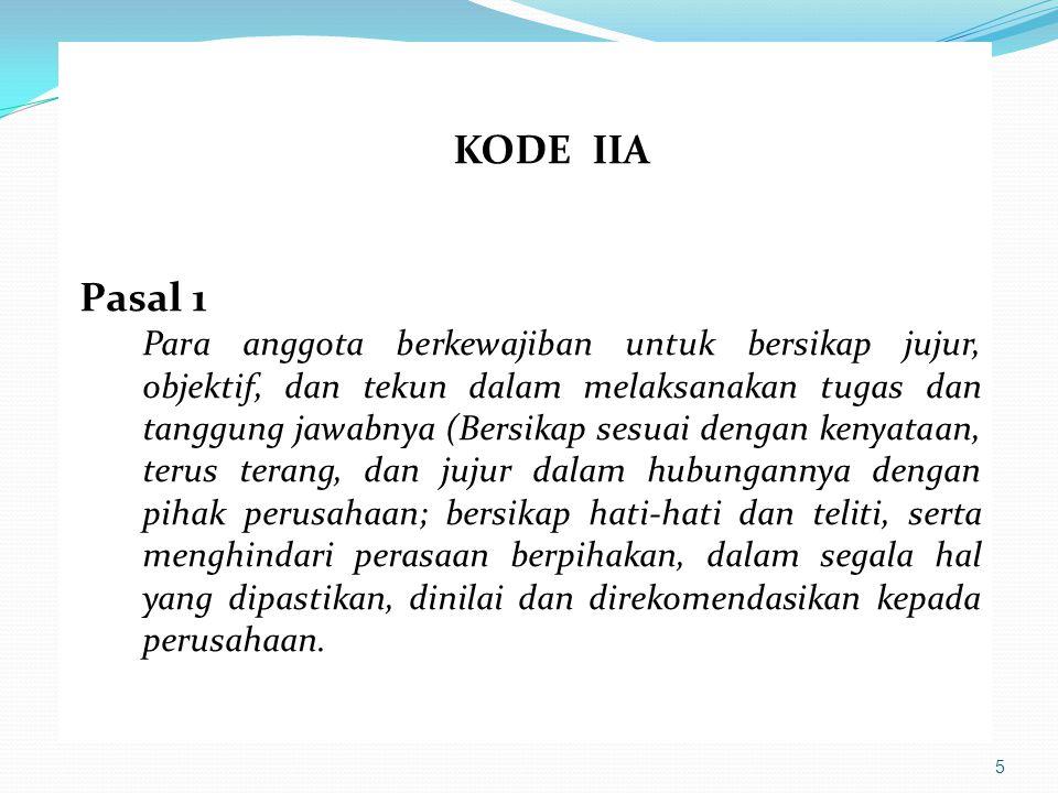6 KODE IIA Pasal 2 Para anggota dalam menjalankan kepercayaan yang diberikan perusahaan, harus menunjukkan loyalitas dalam segala hal yang berkaitan dengan hubungannya dengan perusahaan atau pihak lain yang mungkin akan menerima jasa pengawas internal.