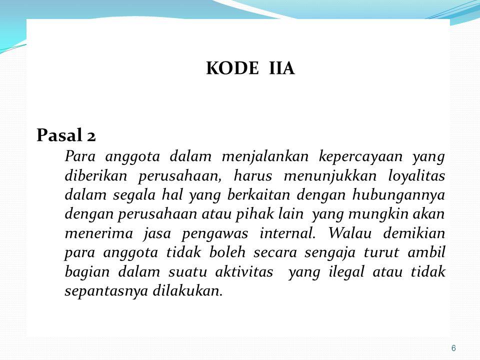 27 KODE ETIK PERHIMPUNAN AUDITOR INTERNAL INDONESIA Pasal 7 Dalam menyatakan pendapat, para anggota harus menggunakan semua kemampuannya untuk memperoleh bukti-bukti yang memadai yang dapat mendukung pernyataannya.
