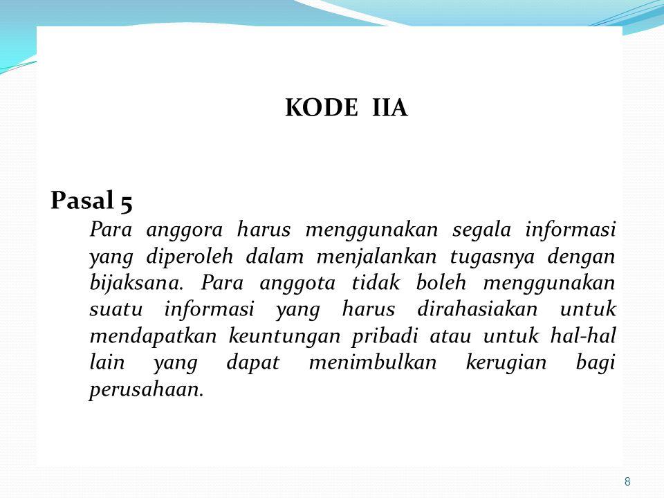 8 KODE IIA Pasal 5 Para anggora harus menggunakan segala informasi yang diperoleh dalam menjalankan tugasnya dengan bijaksana. Para anggota tidak bole