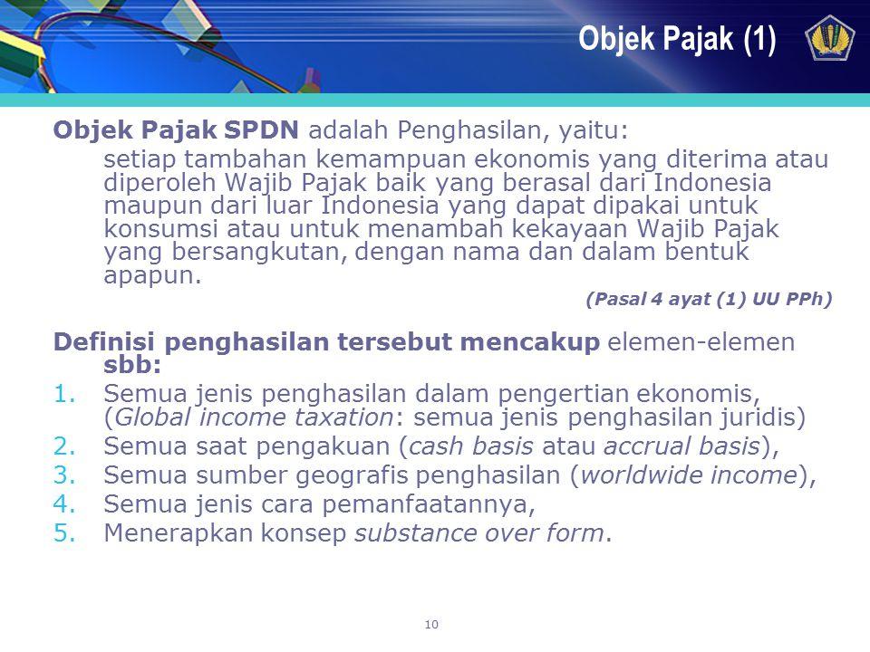 10 Objek Pajak (1) Objek Pajak SPDN adalah Penghasilan, yaitu: setiap tambahan kemampuan ekonomis yang diterima atau diperoleh Wajib Pajak baik yang b