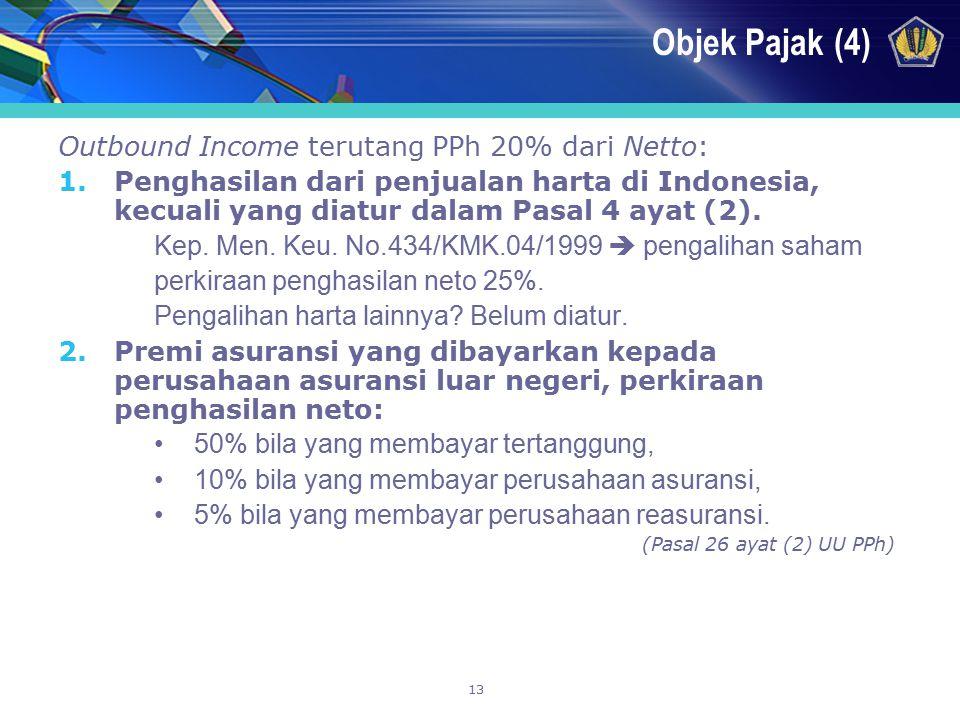 13 Objek Pajak (4) Outbound Income terutang PPh 20% dari Netto: 1.Penghasilan dari penjualan harta di Indonesia, kecuali yang diatur dalam Pasal 4 aya