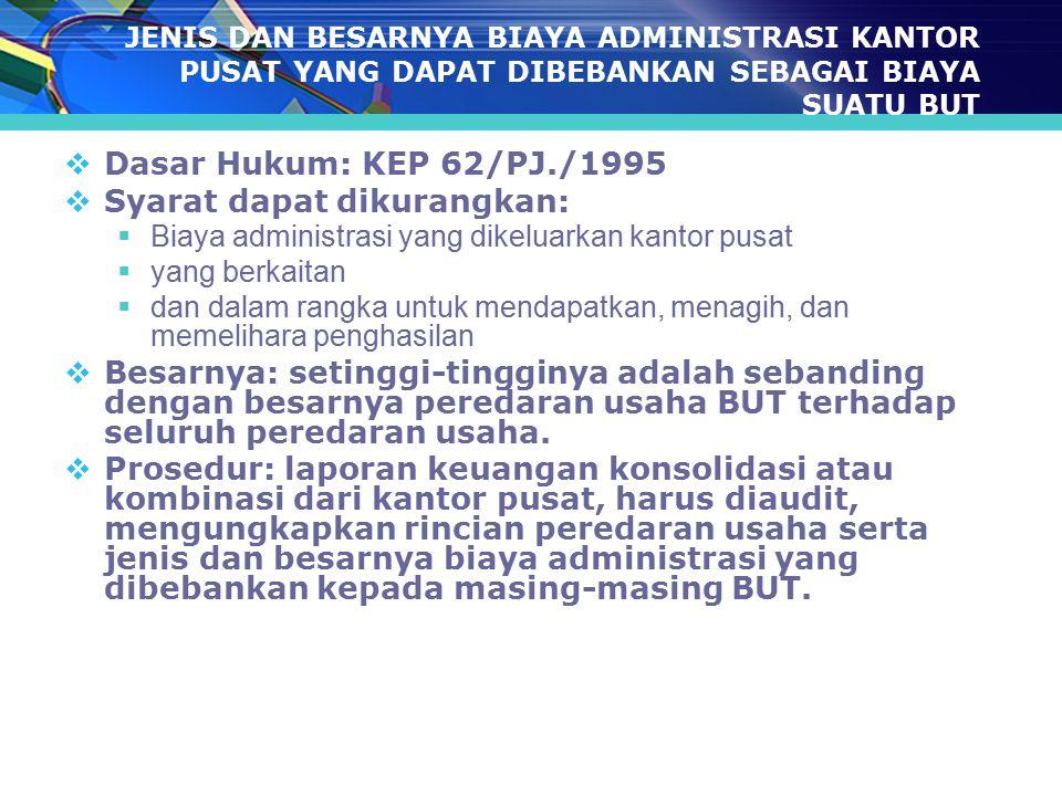 JENIS DAN BESARNYA BIAYA ADMINISTRASI KANTOR PUSAT YANG DAPAT DIBEBANKAN SEBAGAI BIAYA SUATU BUT  Dasar Hukum: KEP 62/PJ./1995  Syarat dapat dikuran