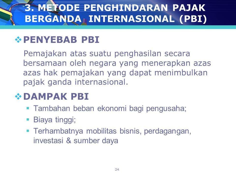 24 3. METODE PENGHINDARAN PAJAK BERGANDA INTERNASIONAL (PBI)  PENYEBAB PBI Pemajakan atas suatu penghasilan secara bersamaan oleh negara yang menerap