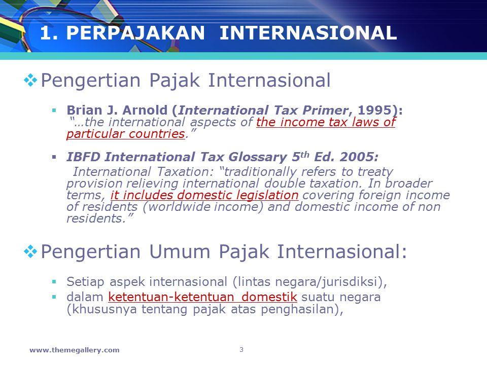 "3 www.themegallery.com 1. PERPAJAKAN INTERNASIONAL  Pengertian Pajak Internasional  Brian J. Arnold (International Tax Primer, 1995): ""…the internat"